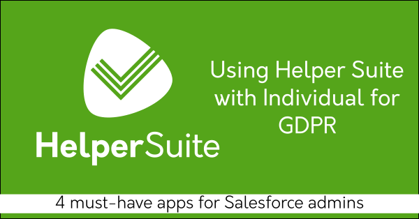 Helper Suite apps provide solutions to automate processes for GDPR or the Individual object in Salesforce that are easy to implement, safe, reliable, and scalable