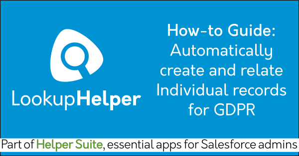 Salesforce Individual GDPR compliance with Free Salesforce search app Lookup Helper on AppExchange: Find related records, dupe data. Helper Suite by trusted Salesforce partner Passage Technology.