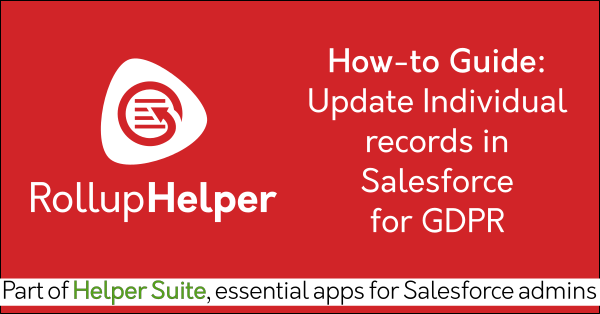 Salesforce Individual GDPR compliance with Free Salesforce rollup field data app Rollup Helper on AppExchange: Must-have admin app, productivity app for Salesforce admins. Helper Suite by trusted Salesforce partner Passage Technology.